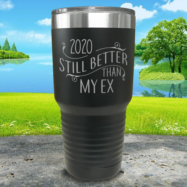 2020 Still Better Than My Ex Engraved Tumbler