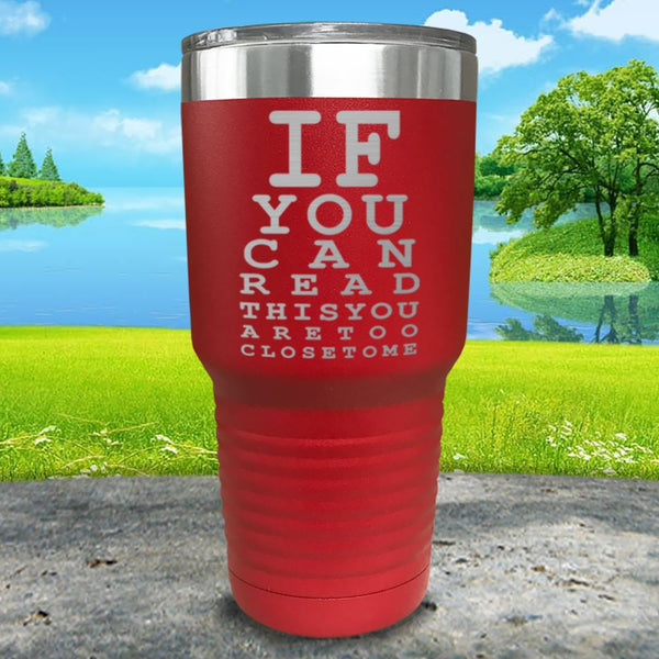 If You Can Read This You Are Too Close To Me Engraved Tumbler