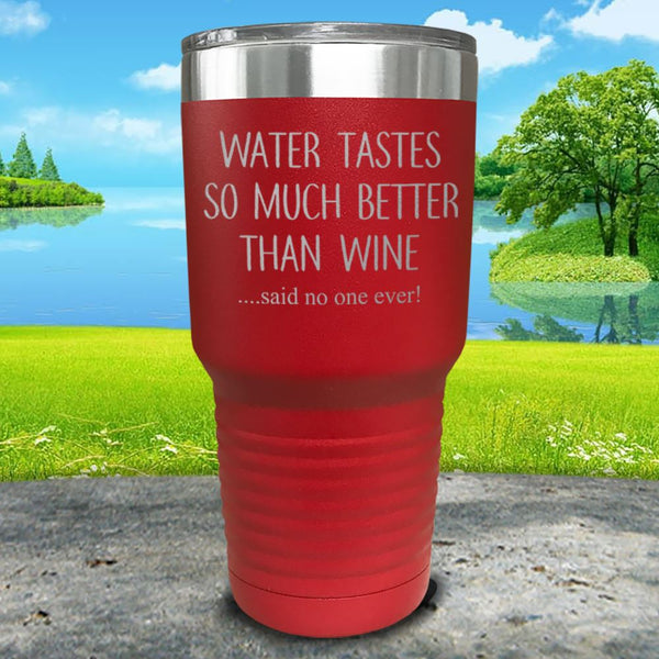 Water Tastes So Much Better Than Wine Engraved Tumbler