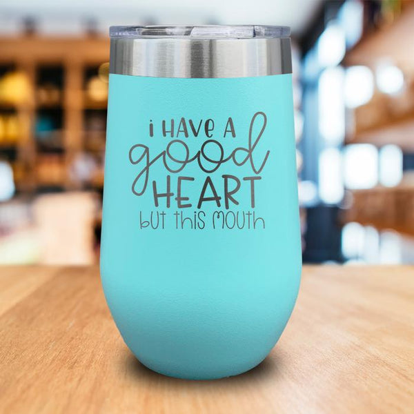 I Have A Good Heart Engraved Wine Tumbler