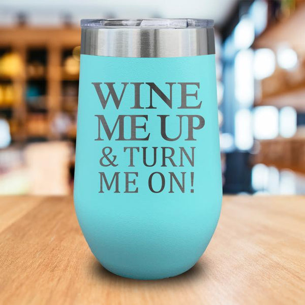 Wine Me Up Turn Me On Engraved Wine Tumbler