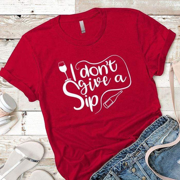 I Don't Give A Sip Premium Tees T-Shirts CustomCat Red X-Small