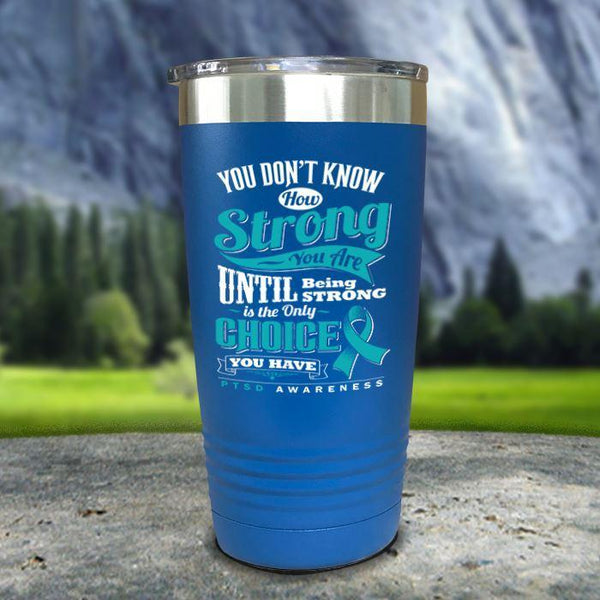 PTSD Don't Know How Strong Color Printed Tumblers Tumbler Nocturnal Coatings 20oz Tumbler Blue