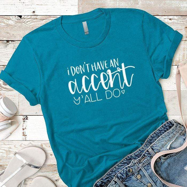 I Dont Have An Accent Premium Tees T-Shirts CustomCat Turquoise X-Small