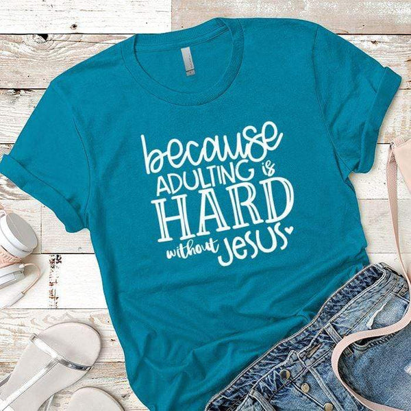 Adulting Without Jesus Premium Tees T-Shirts CustomCat Turquoise X-Small