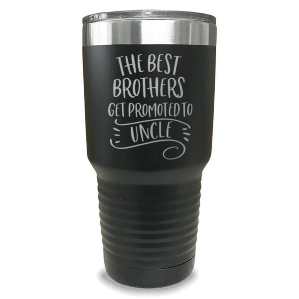 The Best Brothers Get Promoted To Uncle Engraved Tumbler Engraved Tumbler ZLAZER 30oz Tumbler Black