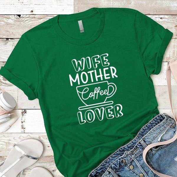 Wife Mother Coffee Premium Tees T-Shirts CustomCat Kelly Green X-Small