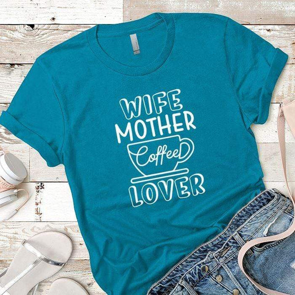 Wife Mother Coffee Premium Tees T-Shirts CustomCat Turquoise X-Small