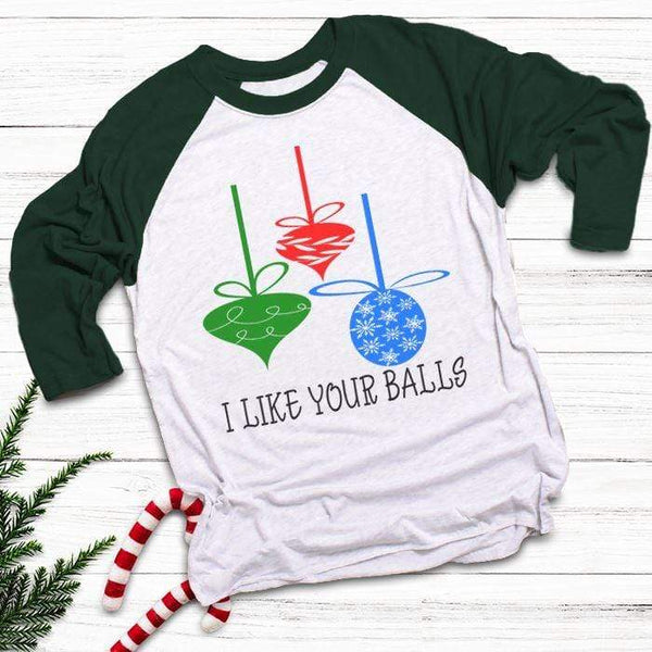I Like Your Balls Raglan T-Shirts CustomCat White/Forest X-Small
