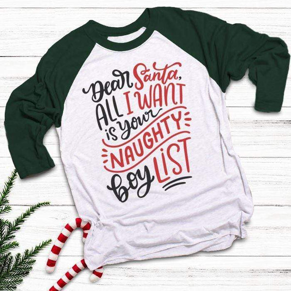 Santa I Want Naughty Boy List Raglan T-Shirts CustomCat White/Forest X-Small