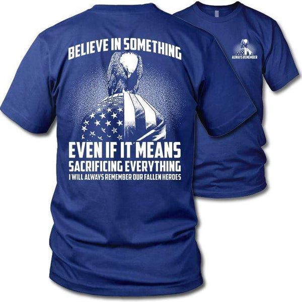 Believe In Something Remember Our Heroes T-Shirts CustomCat Royal S