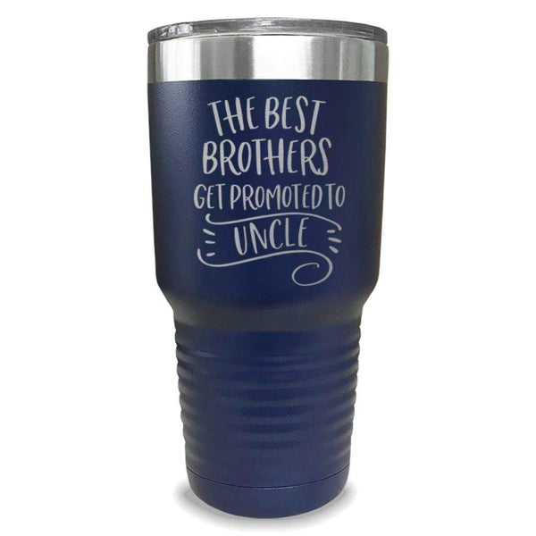 The Best Brothers Get Promoted To Uncle Engraved Tumbler Engraved Tumbler ZLAZER 30oz Tumbler Navy