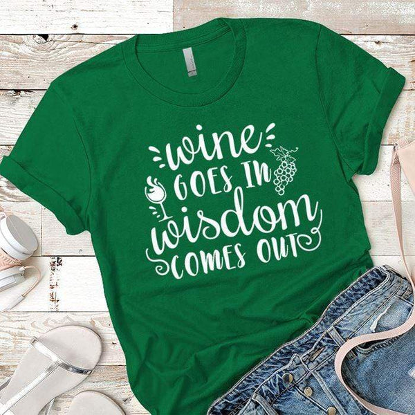 Wine Goes In Wisdom Comes Out Premium Tees T-Shirts CustomCat Kelly Green X-Small