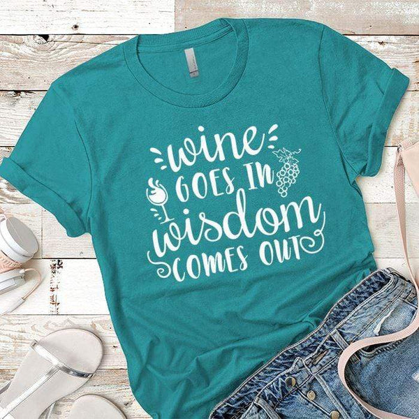 Wine Goes In Wisdom Comes Out Premium Tees T-Shirts CustomCat Tahiti Blue X-Small