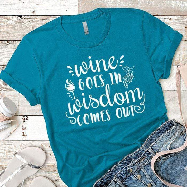 Wine Goes In Wisdom Comes Out Premium Tees T-Shirts CustomCat Turquoise X-Small