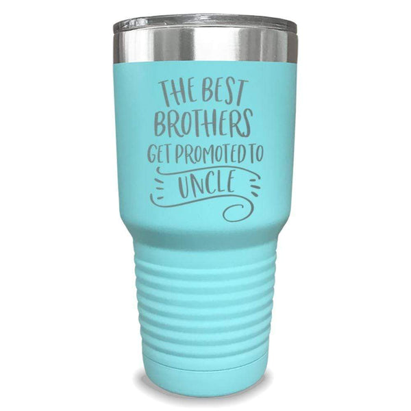 The Best Brothers Get Promoted To Uncle Engraved Tumbler Engraved Tumbler ZLAZER 30oz Tumbler Mint