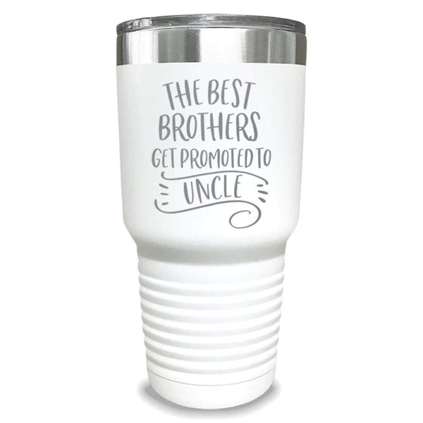 The Best Brothers Get Promoted To Uncle Engraved Tumbler Engraved Tumbler ZLAZER 30oz Tumbler White