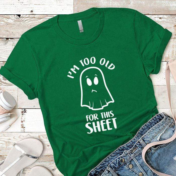 Too Old For This Sheet Premium Tees T-Shirts CustomCat Kelly Green X-Small