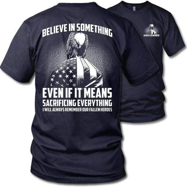 Believe In Something Remember Our Heroes T-Shirts CustomCat Navy S