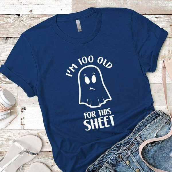 Too Old For This Sheet Premium Tees T-Shirts CustomCat Royal X-Small