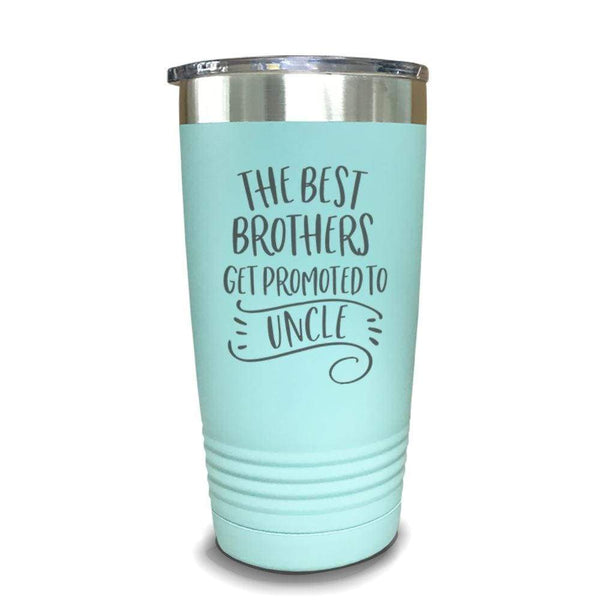 The Best Brothers Get Promoted To Uncle Engraved Tumbler Engraved Tumbler ZLAZER 20oz Tumbler Mint