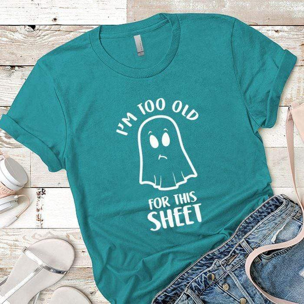 Too Old For This Sheet Premium Tees T-Shirts CustomCat Tahiti Blue X-Small