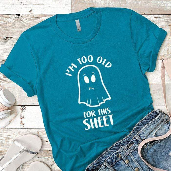 Too Old For This Sheet Premium Tees T-Shirts CustomCat Turquoise X-Small