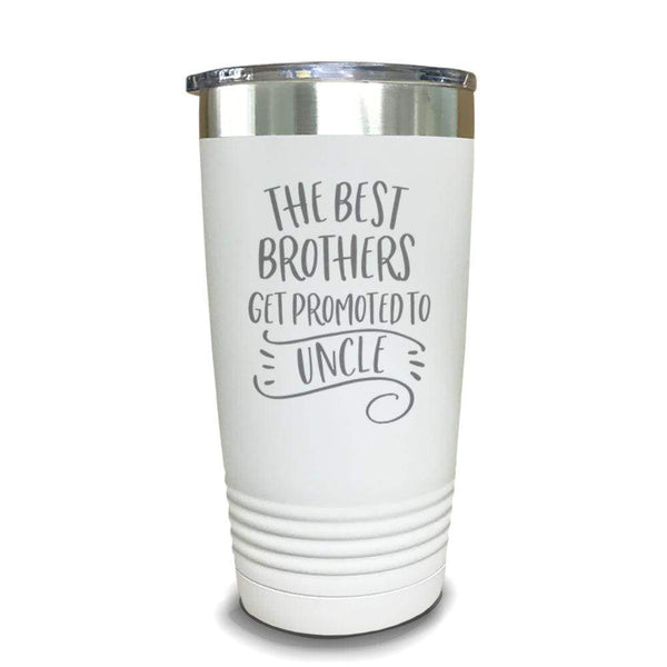 The Best Brothers Get Promoted To Uncle Engraved Tumbler Engraved Tumbler ZLAZER 20oz Tumbler White