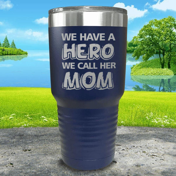 We Have A Hero We Call Her Mom Engraved Tumblers Tumbler ZLAZER 30oz Tumbler Navy