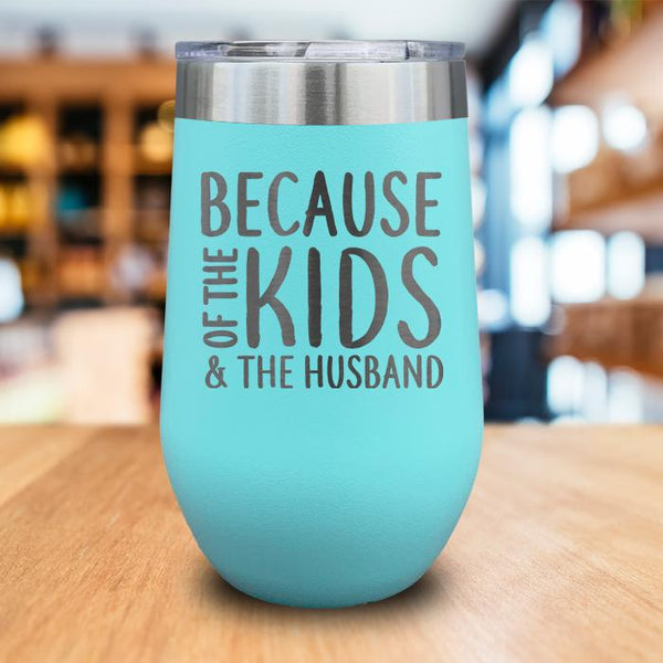 Because Kids And Husband Engraved Wine Tumbler