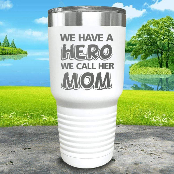 We Have A Hero We Call Her Mom Engraved Tumblers Tumbler ZLAZER 30oz Tumbler White