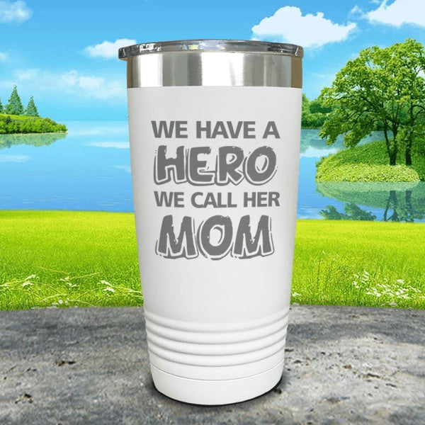 We Have A Hero We Call Her Mom Engraved Tumblers Tumbler ZLAZER 20oz Tumbler White