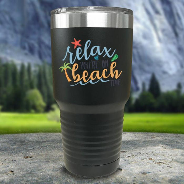 Relax You're On Beach Time Color Printed Tumblers Tumbler Nocturnal Coatings 30oz Tumbler Black