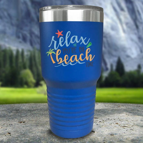 Relax You're On Beach Time Color Printed Tumblers Tumbler Nocturnal Coatings 30oz Tumbler Blue