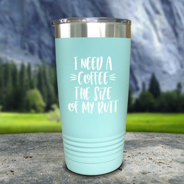 Coffee Size of my Butt Color Printed Tumblers Tumbler Nocturnal Coatings 20oz Tumbler Mint