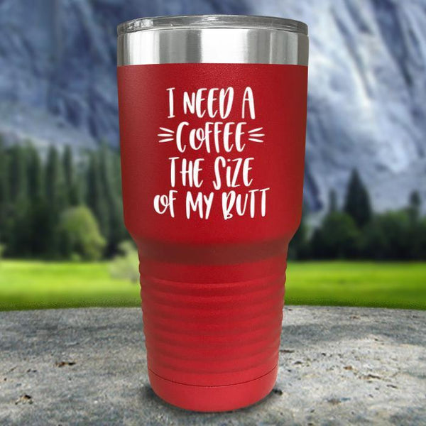Coffee Size of my Butt Color Printed Tumblers Tumbler Nocturnal Coatings 30oz Tumbler Red