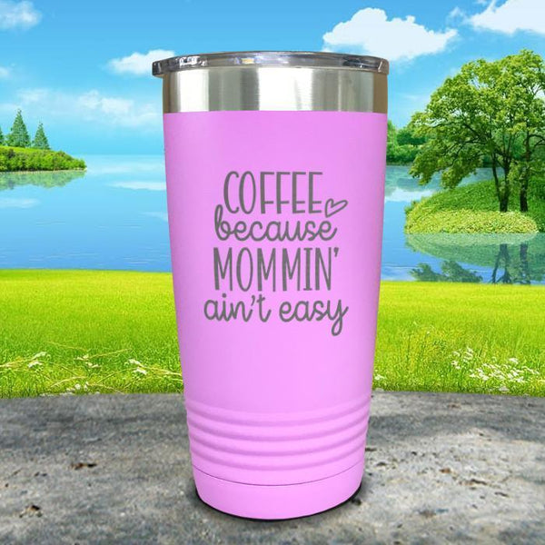 Coffee Because Mommin A'in't Easy Engraved Tumbler Tumbler ZLAZER 20oz Tumbler Lavender
