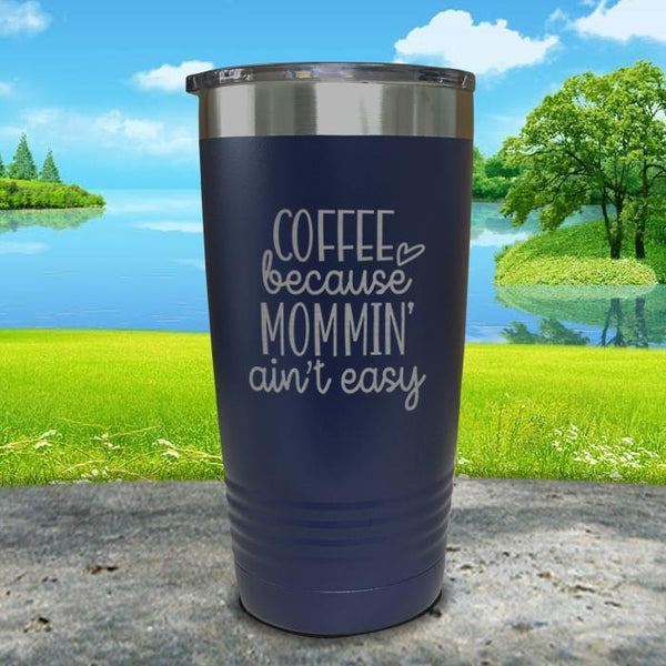 Coffee Because Mommin A'in't Easy Engraved Tumbler Tumbler ZLAZER 20oz Tumbler Navy