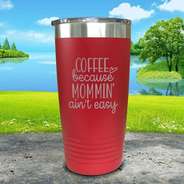 Coffee Because Mommin A'in't Easy Engraved Tumbler Tumbler ZLAZER 20oz Tumbler Red