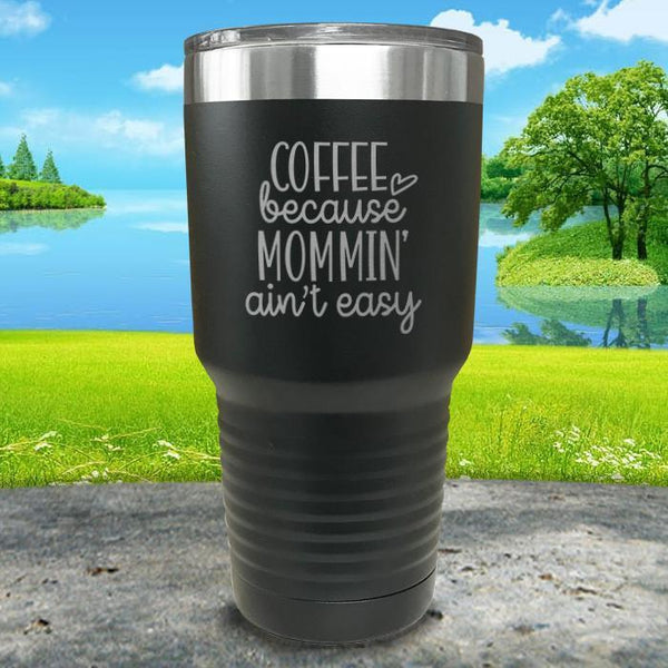 Coffee Because Mommin A'in't Easy Engraved Tumbler Tumbler ZLAZER 30oz Tumbler Black