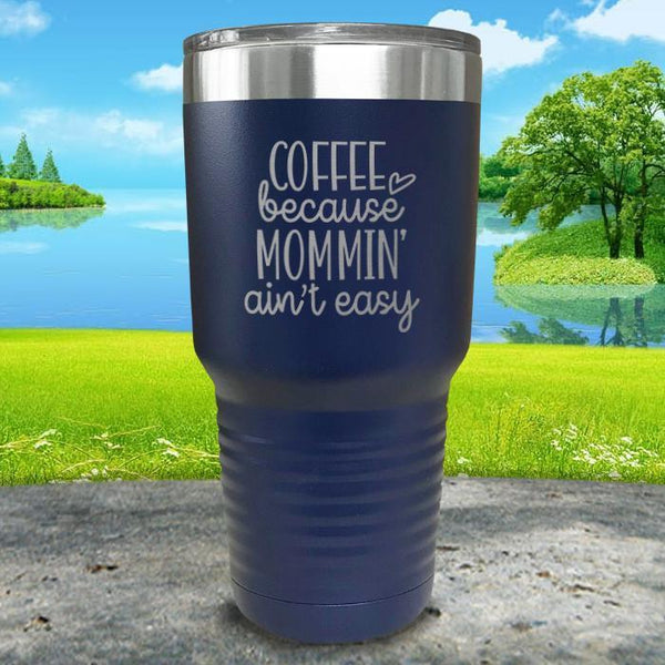 Coffee Because Mommin A'in't Easy Engraved Tumbler Tumbler ZLAZER 30oz Tumbler Navy