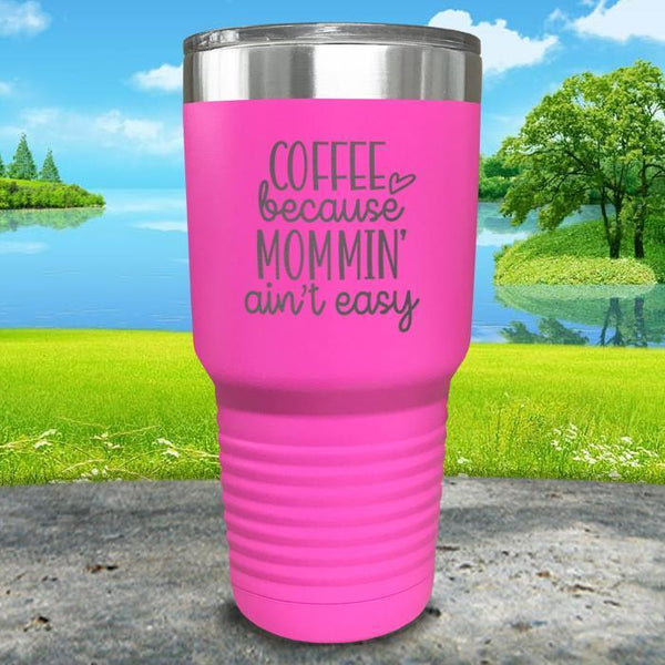 Coffee Because Mommin A'in't Easy Engraved Tumbler Tumbler ZLAZER 30oz Tumbler Pink