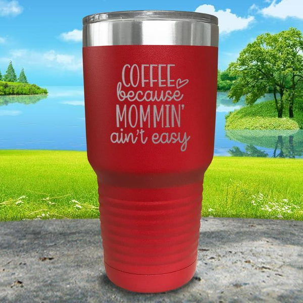 Coffee Because Mommin A'in't Easy Engraved Tumbler Tumbler ZLAZER 30oz Tumbler Red
