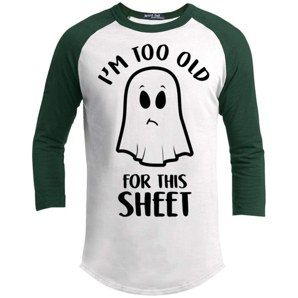 Too Old For This Sheet Raglan T-Shirts CustomCat White/Forest X-Small