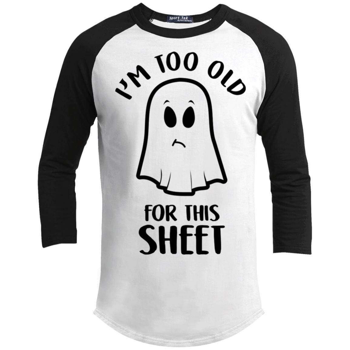 Too Old For This Sheet Raglan T-Shirts CustomCat White/Black X-Small
