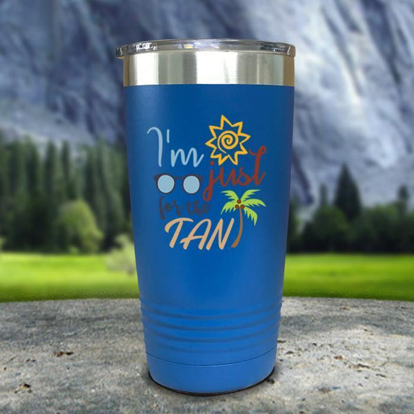 Im Just For The Tan Color Printed Tumblers Tumbler Nocturnal Coatings 20oz Tumbler Blue