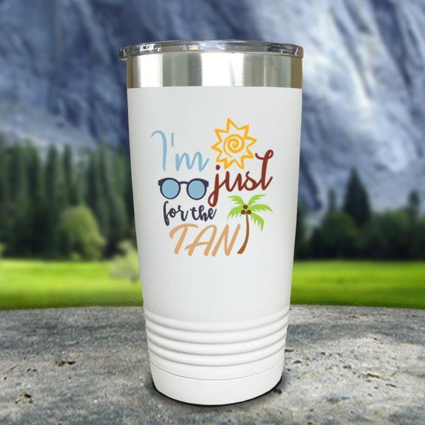 Im Just For The Tan Color Printed Tumblers Tumbler Nocturnal Coatings