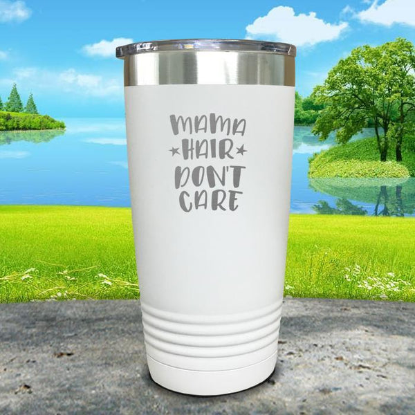 Mama Hair Don't Care Engraved Tumbler Tumbler ZLAZER 20oz Tumbler White