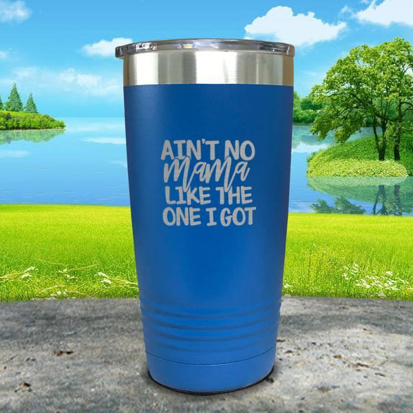 Ain't No Mama Like The One I Got Engraved Tumbler Tumbler ZLAZER 20oz Tumbler Blue