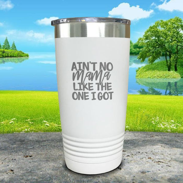 Ain't No Mama Like The One I Got Engraved Tumbler Tumbler ZLAZER 20oz Tumbler White